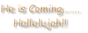 He is Coming…….